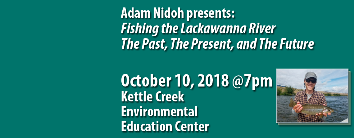 October Brodhead TU Chapter Meeting Features Adam Nidoh on Fishing the Lackawanna River – The Past, The Present, and The Future