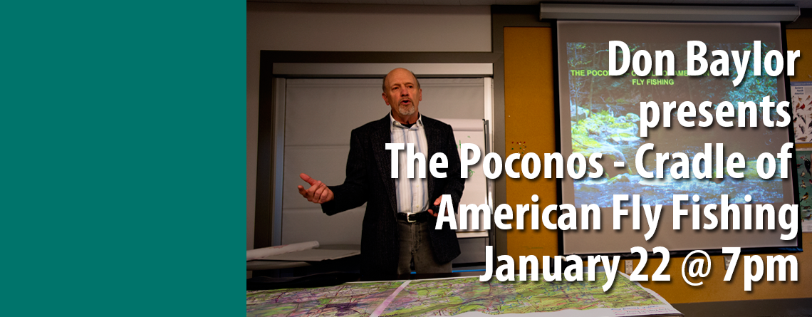 "Rescheduled January Virtual Meeting: Don Baylor Presents ""The Poconos: Cradle of American Trout Fishing"""